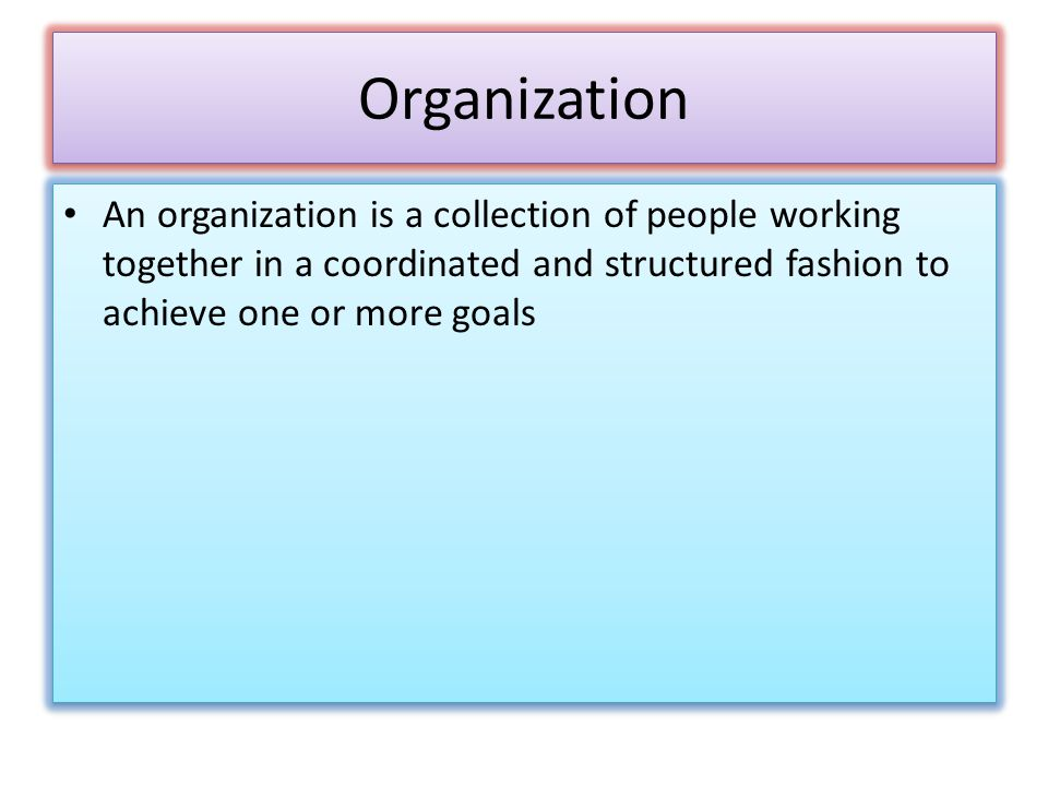 Organization An organization is a collection of people working together in a coordinated and structured fashion to achieve one or more goals.