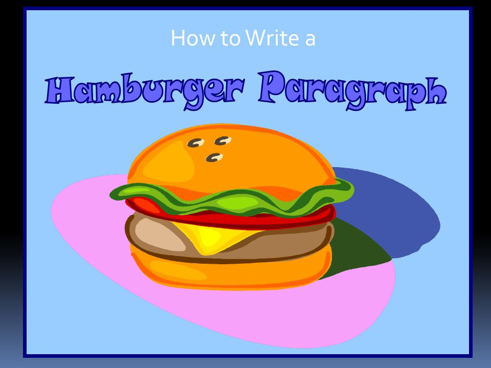 hamburger paragraph writing Hamburger paragraphs - hamburger paragraphs how to write a really great the writing hamburger model - i have published bio-poems by printing the poem and a.