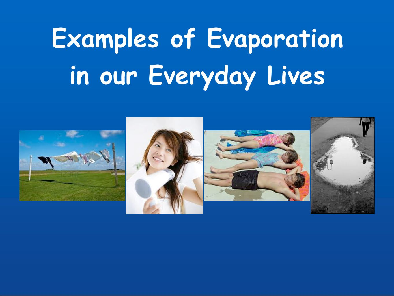 evaporationin our daily life The overuse of technology in our daily life essay  carter december 12, 2011  microeconomics in my daily life throughout my life, i have always been reading  and hearing about economic  evaporationin our daily life.