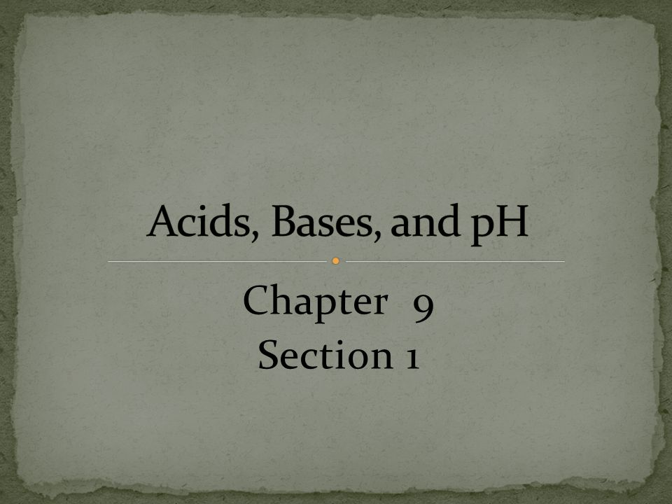 Acids, Bases, and pH Chapter 9 Section 1