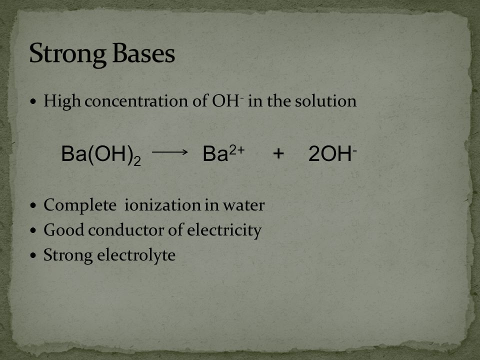 Strong Bases High concentration of OH- in the solution