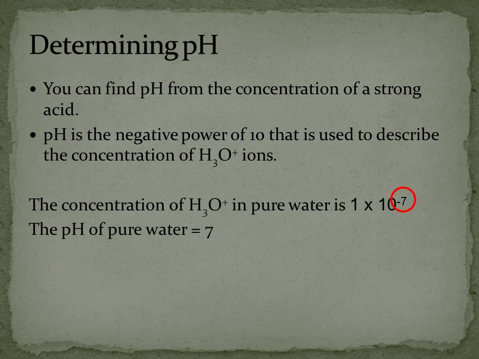 Determining pH You can find pH from the concentration of a strong acid.