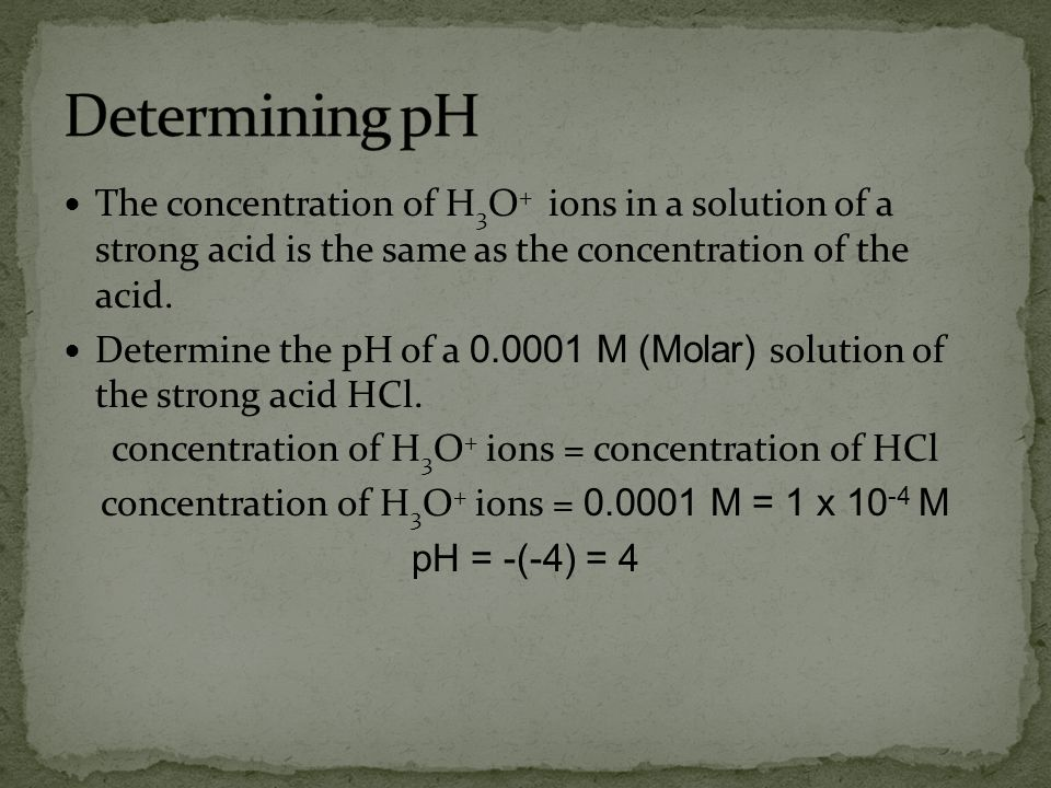 Determining pH The concentration of H3O+ ions in a solution of a strong acid is the same as the concentration of the acid.