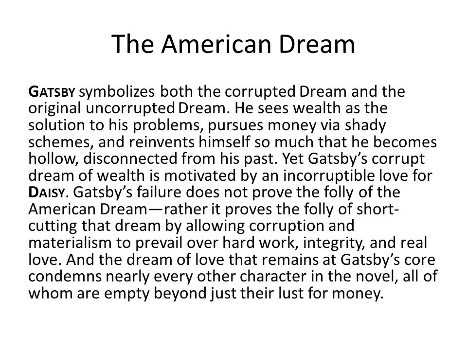 the american dream in the great For the readers of the great gatsby, it is pretty clear that the themes of the books are closely related to the idea of the american dream and the united states in 1920s, although the words american dream were not widely used by people at that time.