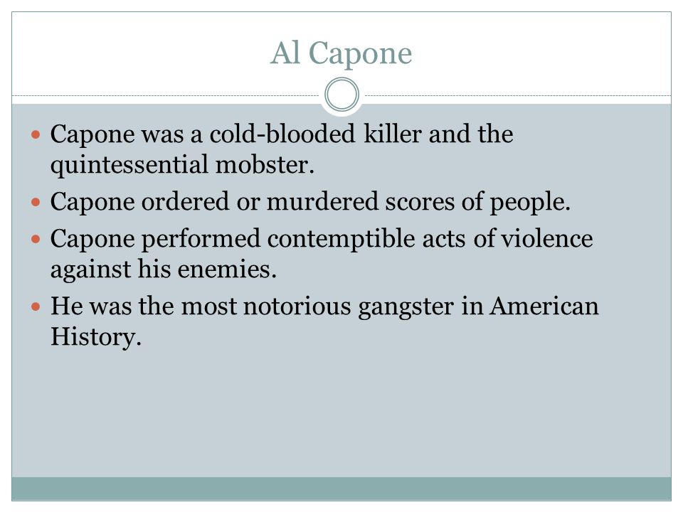 the violent life of the notorious gangster in america al capone Al capone was a notorious chicago gangster in the twentieth century the article from english 101 at saint mary's university texas.