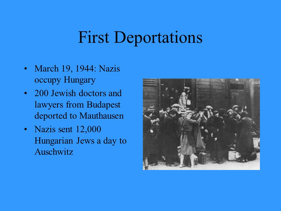 First Deportations March 19, 1944: Nazis occupy Hungary