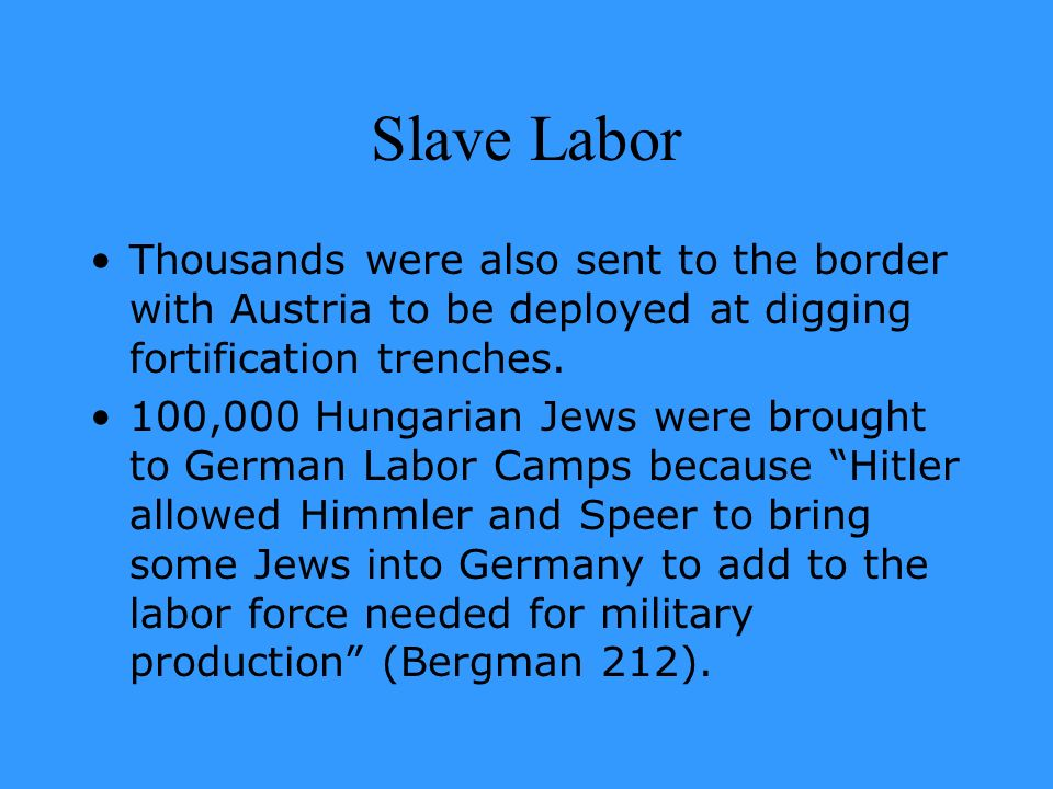 Slave Labor Thousands were also sent to the border with Austria to be deployed at digging fortification trenches.
