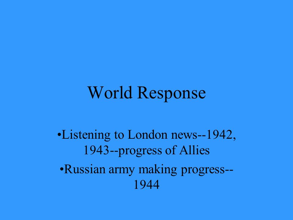 World Response Listening to London news--1942, 1943--progress of Allies.