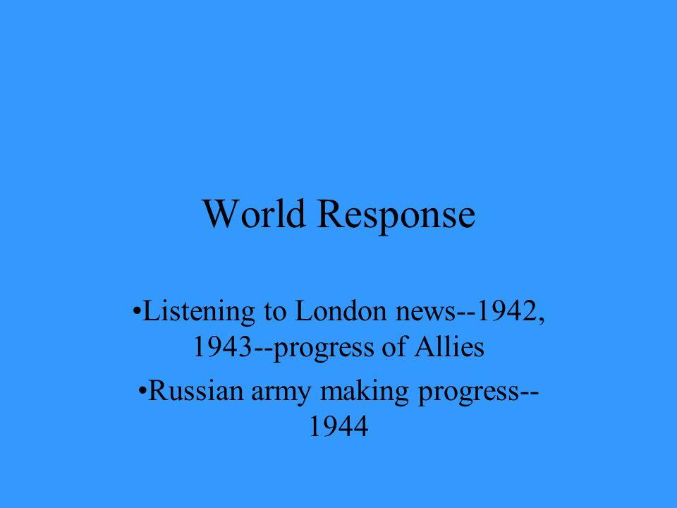 World ResponseListening to London news--1942, 1943--progress of Allies.