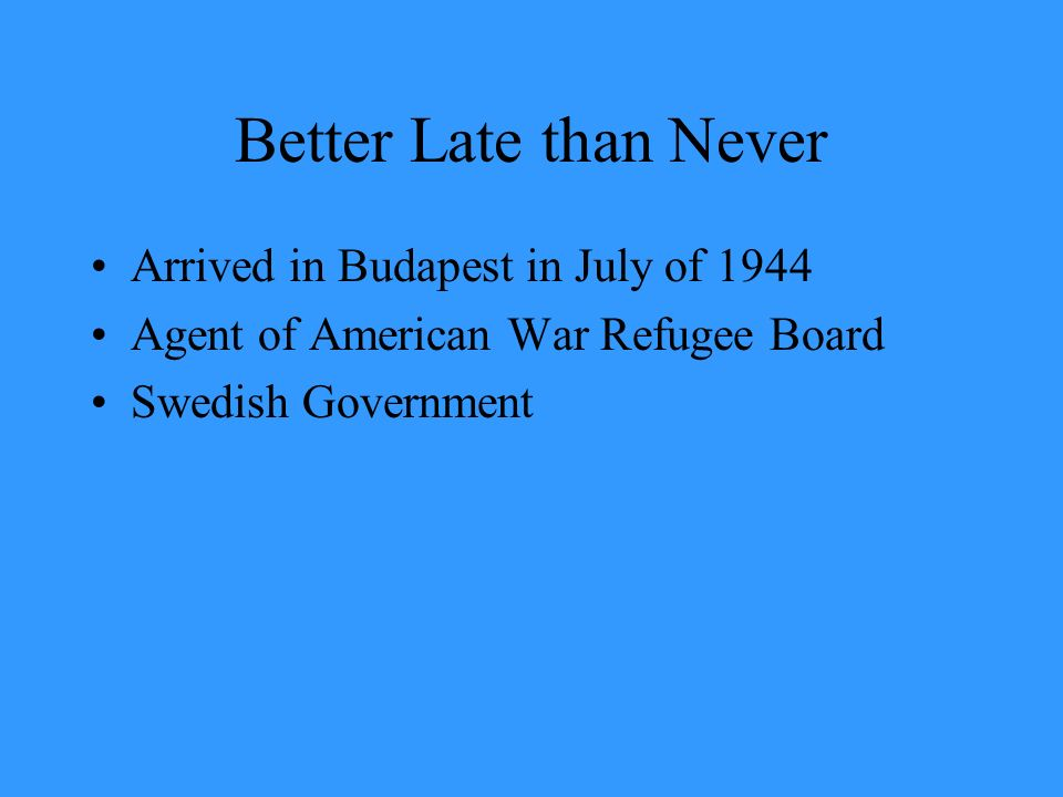 Better Late than Never Arrived in Budapest in July of 1944