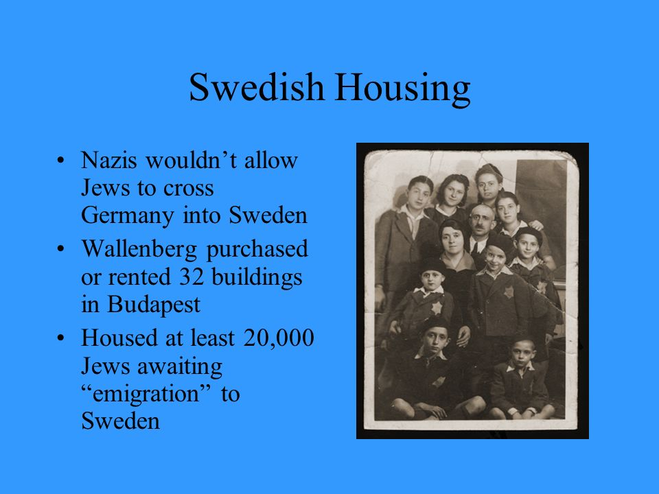 Swedish Housing Nazis wouldn't allow Jews to cross Germany into Sweden