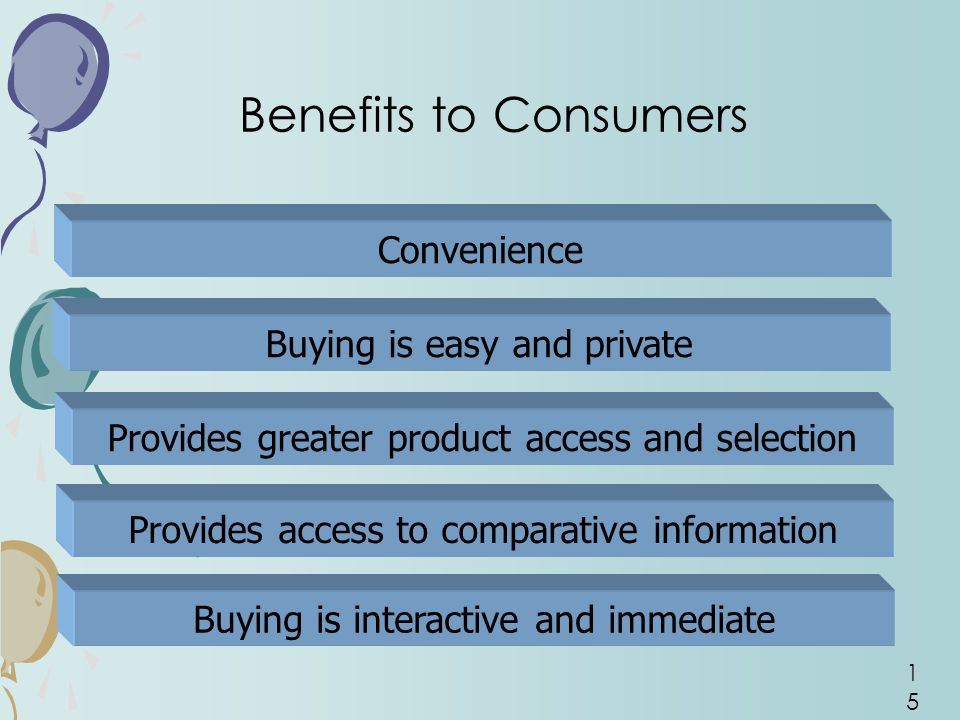 Benefits to Consumers Convenience Buying is easy and private