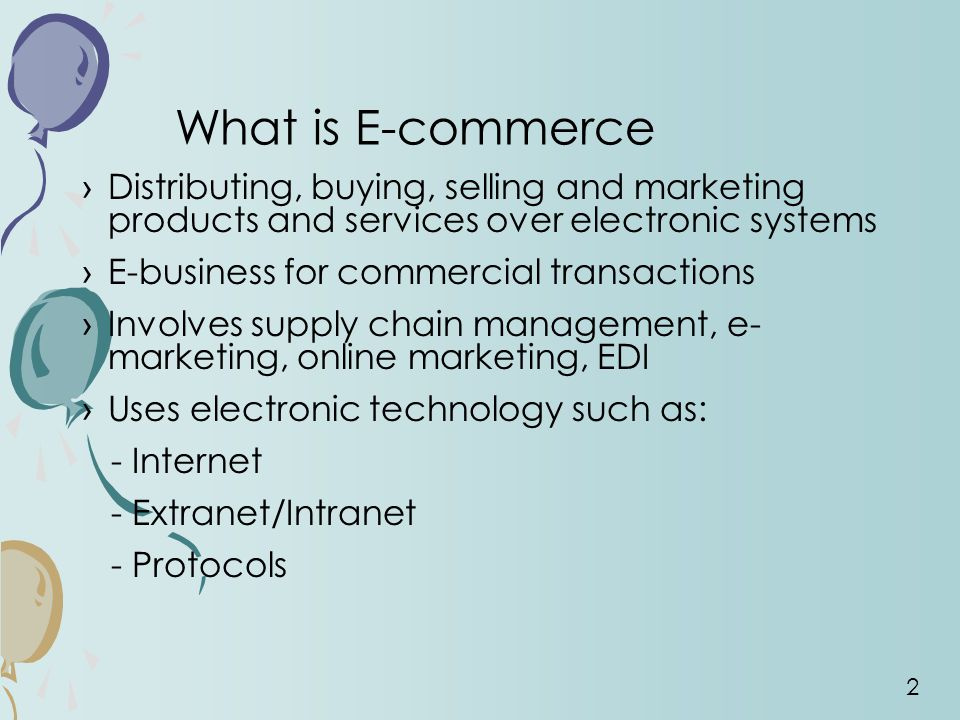 What is E-commerce Distributing, buying, selling and marketing products and services over electronic systems.