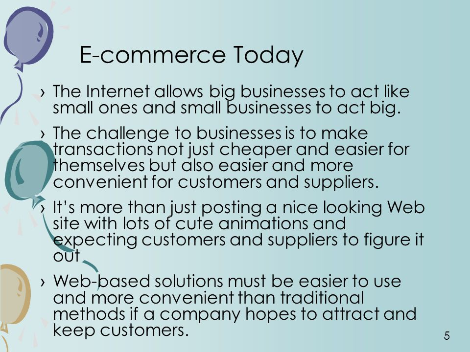 E-commerce Today The Internet allows big businesses to act like small ones and small businesses to act big.