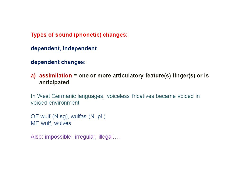 types of sound change The latter two types require some qualification the term 'structural motivation' covers any type of non-phonetic, non-social factor which might lie behind the inception of sound change, including phonological, morphological or syntactic conditions in actual usage, as by prague school theorists or gen.