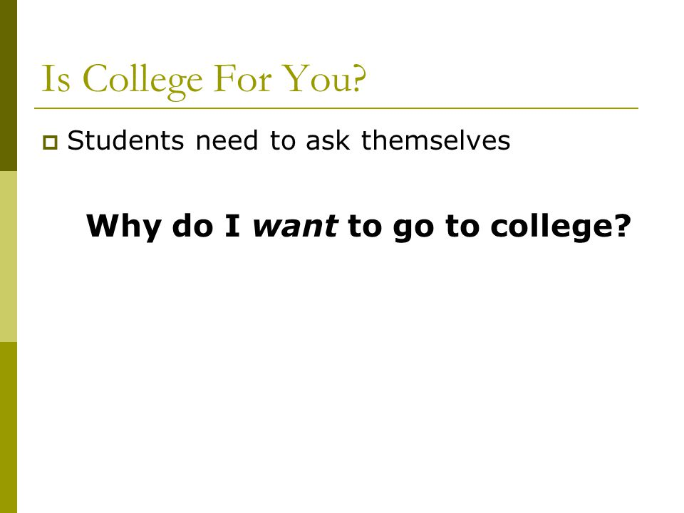 essay on why i want to go to your college Admissions officers want to get to know applicants there's only so much that  application readers can deduce from your extracurricular activities, transcripts,  test.