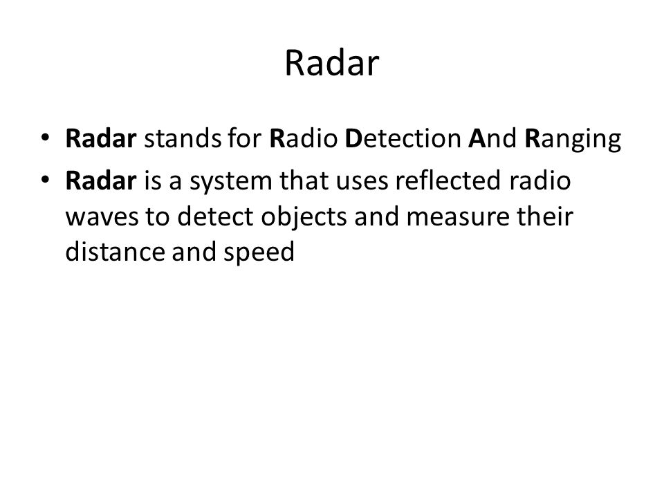 Radar Radar stands for Radio Detection And Ranging