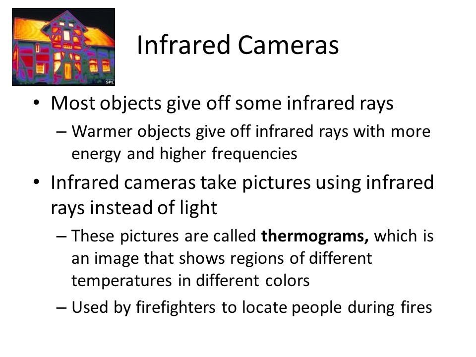 Infrared Cameras Most objects give off some infrared rays