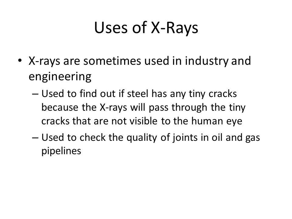 Uses of X-Rays X-rays are sometimes used in industry and engineering