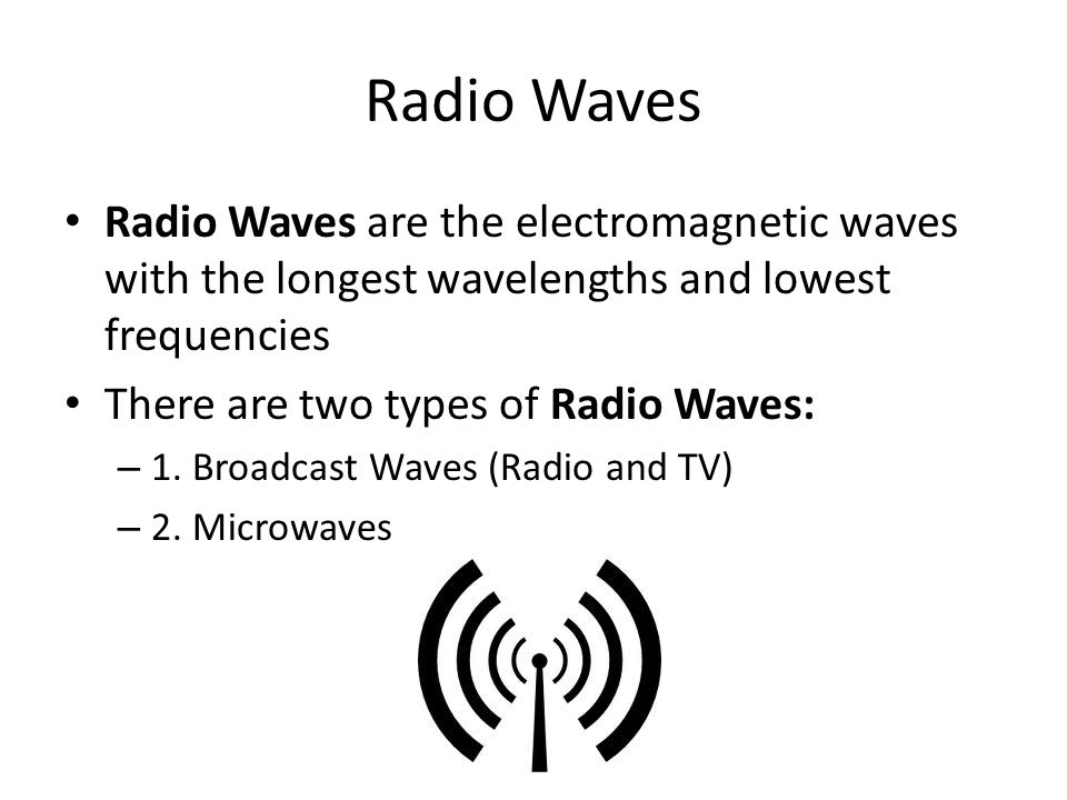 Radio Waves Radio Waves are the electromagnetic waves with the longest wavelengths and lowest frequencies.