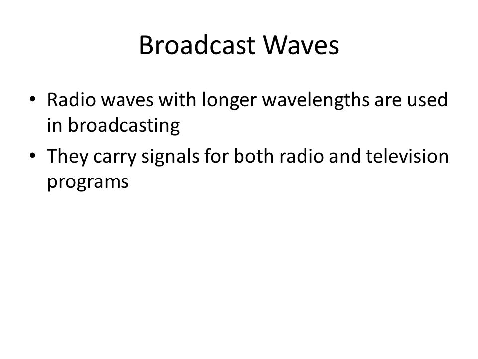 Broadcast Waves Radio waves with longer wavelengths are used in broadcasting.