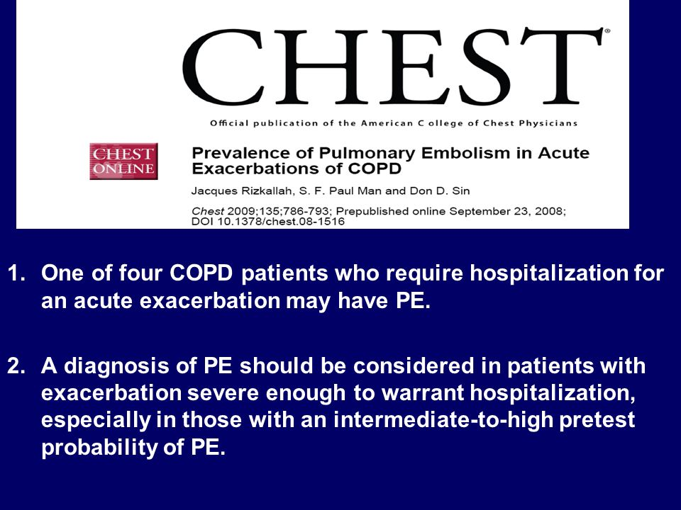 One of four COPD patients who require hospitalization for an acute exacerbation may have PE.