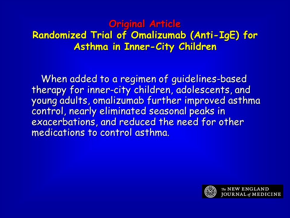 Original Article Randomized Trial of Omalizumab (Anti-IgE) for Asthma in Inner-City Children