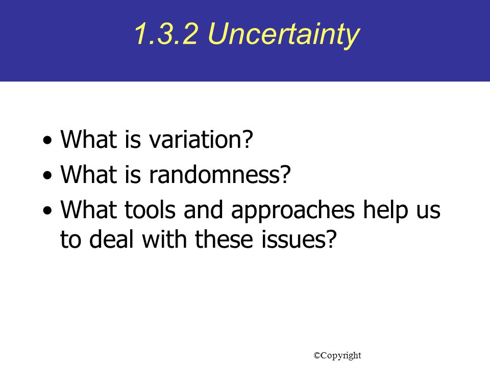 1.3.2 Uncertainty What is variation What is randomness
