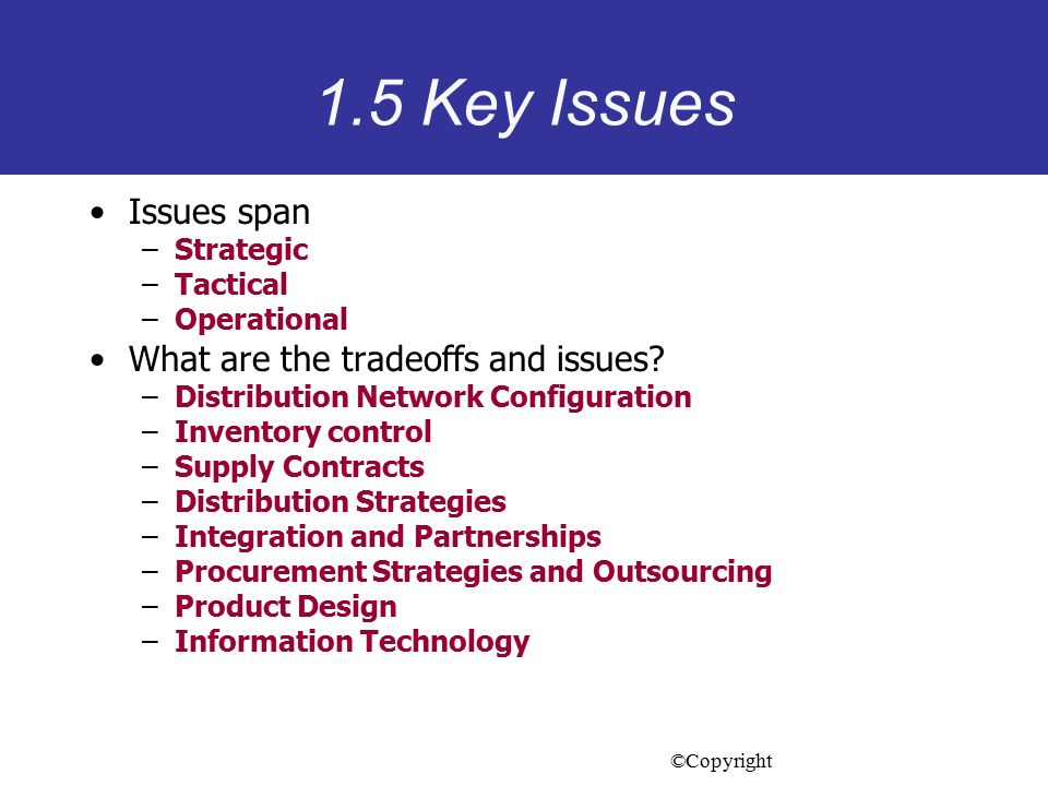 1.5 Key Issues Issues span What are the tradeoffs and issues