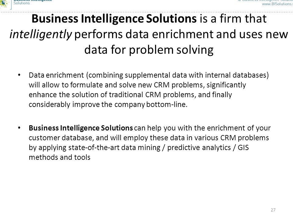 Business Intelligence Solutions is a firm that intelligently performs data enrichment and uses new data for problem solving