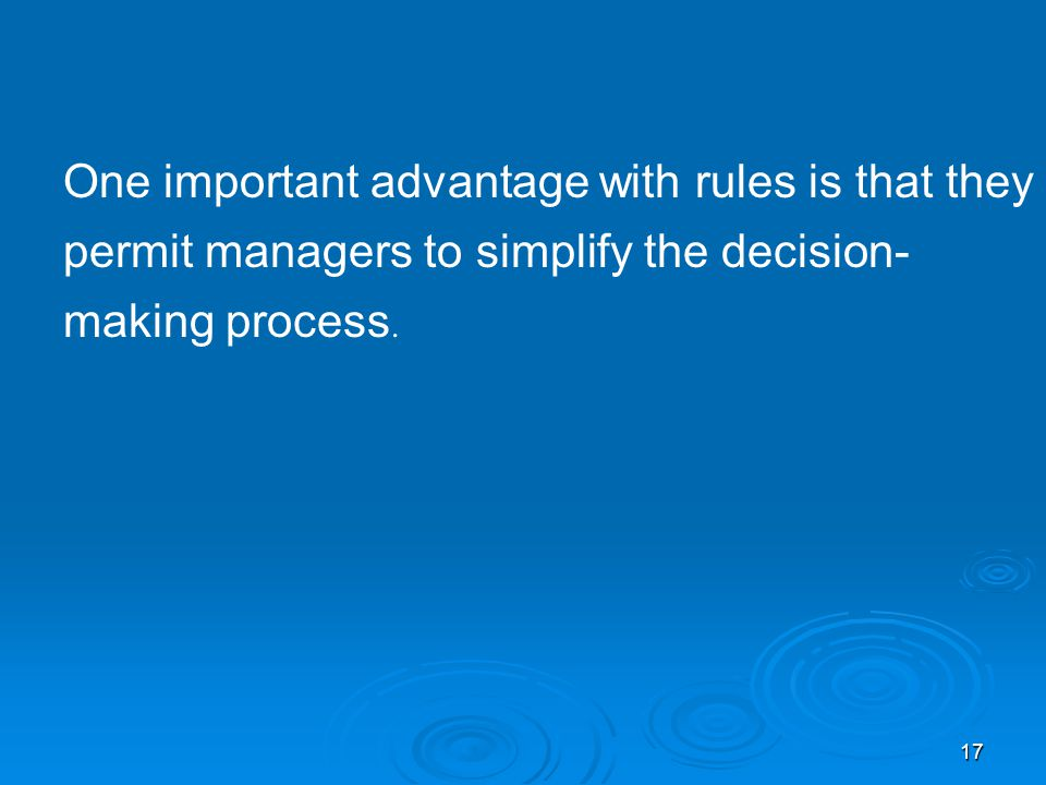 One important advantage with rules is that they permit managers to simplify the decision-making process.
