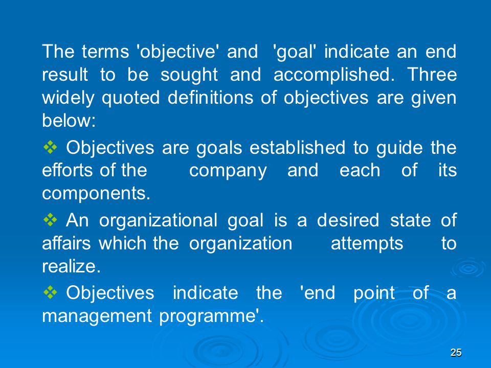 The terms objective and goal indicate an end result to be sought and accomplished. Three widely quoted definitions of objectives are given below: