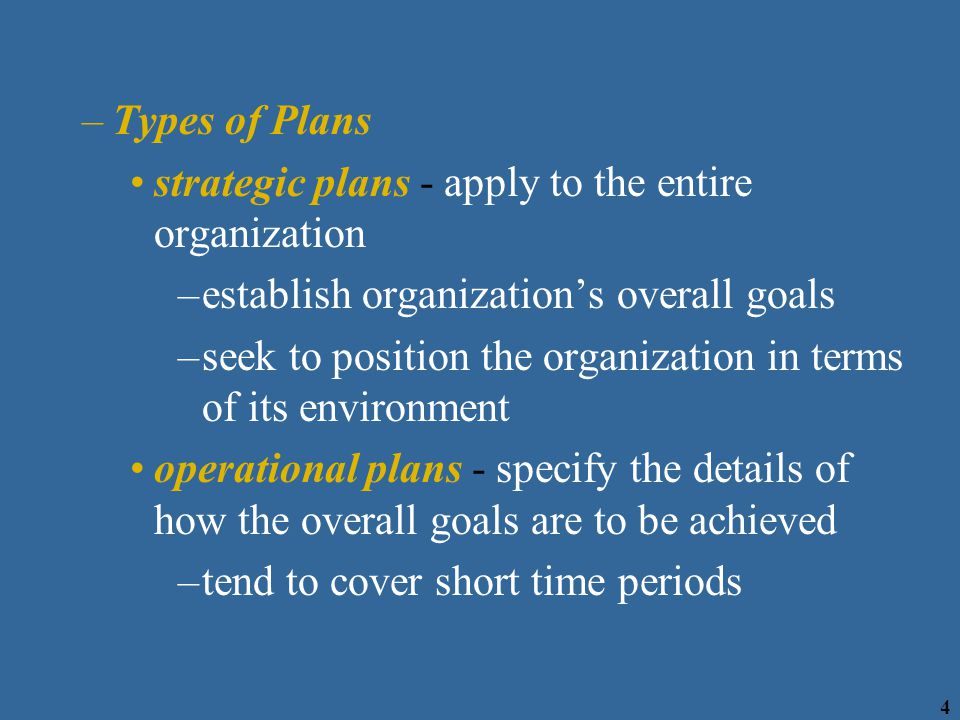 Types of Plans strategic plans - apply to the entire organization. establish organization's overall goals.