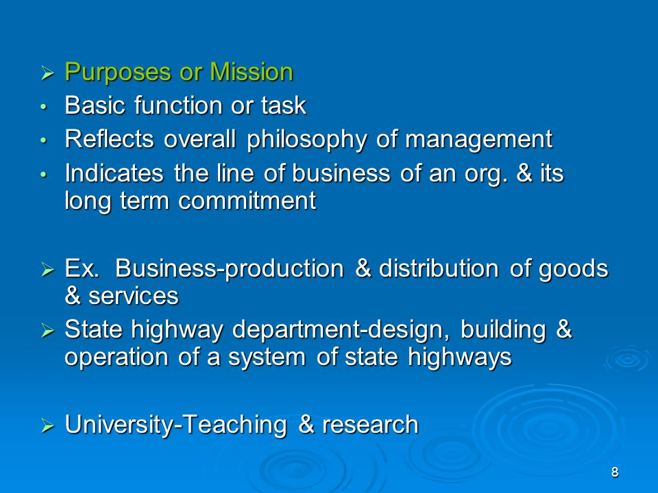 Purposes or Mission Basic function or task. Reflects overall philosophy of management.