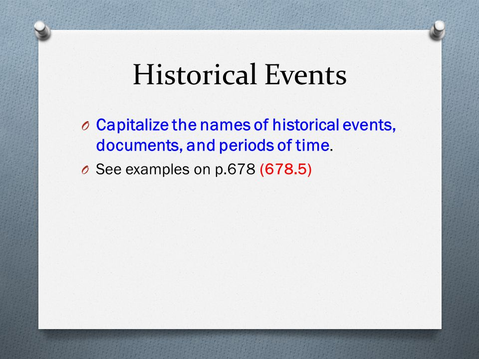 Historical Events Capitalize the names of historical events, documents, and periods of time.