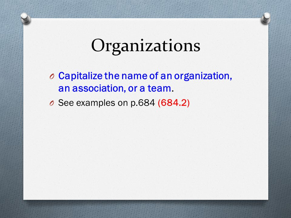 Organizations Capitalize the name of an organization, an association, or a team.