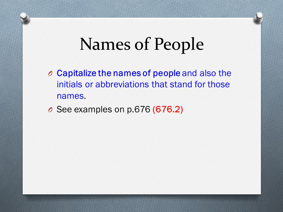 Names of People Capitalize the names of people and also the initials or abbreviations that stand for those names.