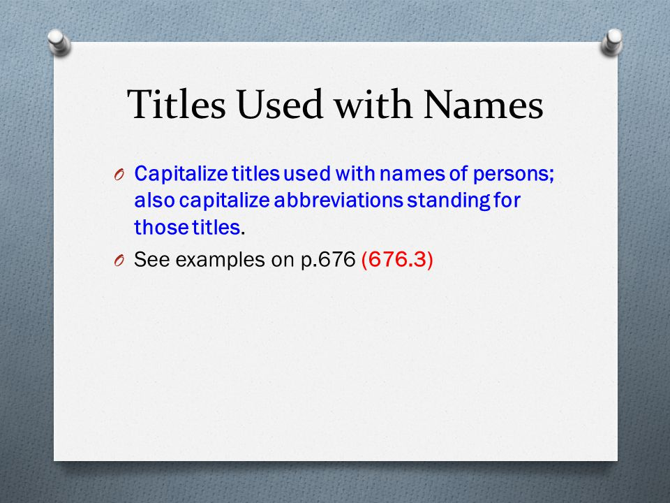 Titles Used with Names Capitalize titles used with names of persons; also capitalize abbreviations standing for those titles.