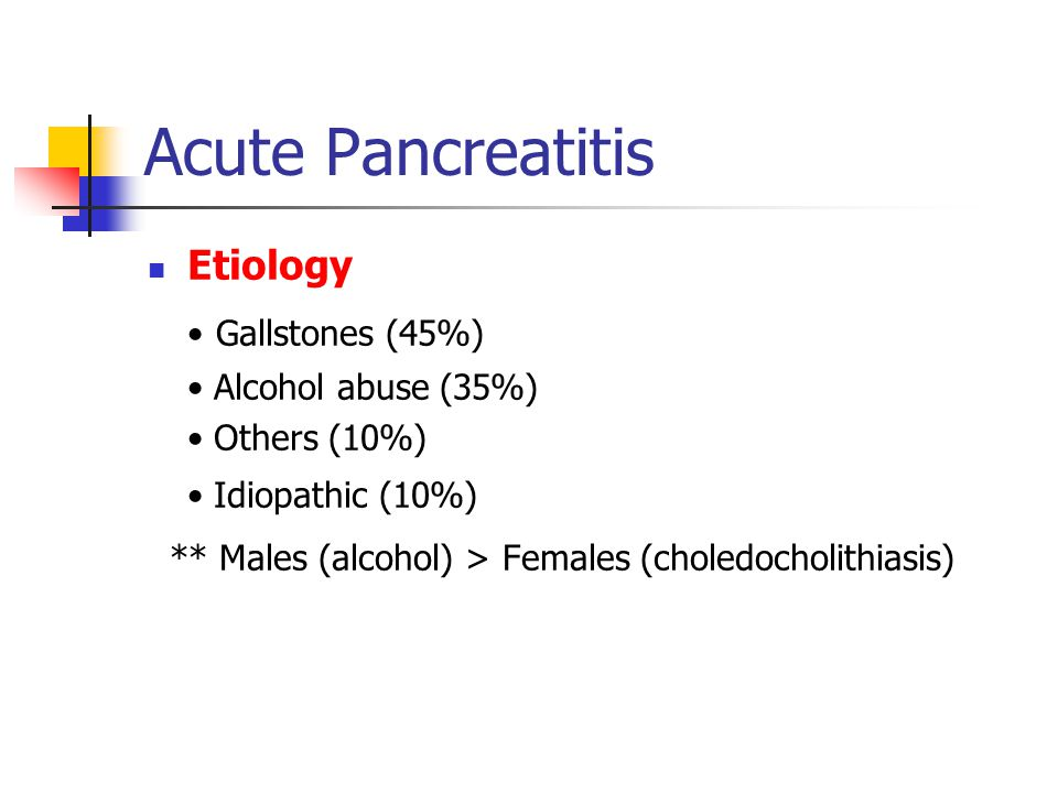 Acute Pancreatitis • Gallstones (45%) Etiology • Alcohol abuse (35%)