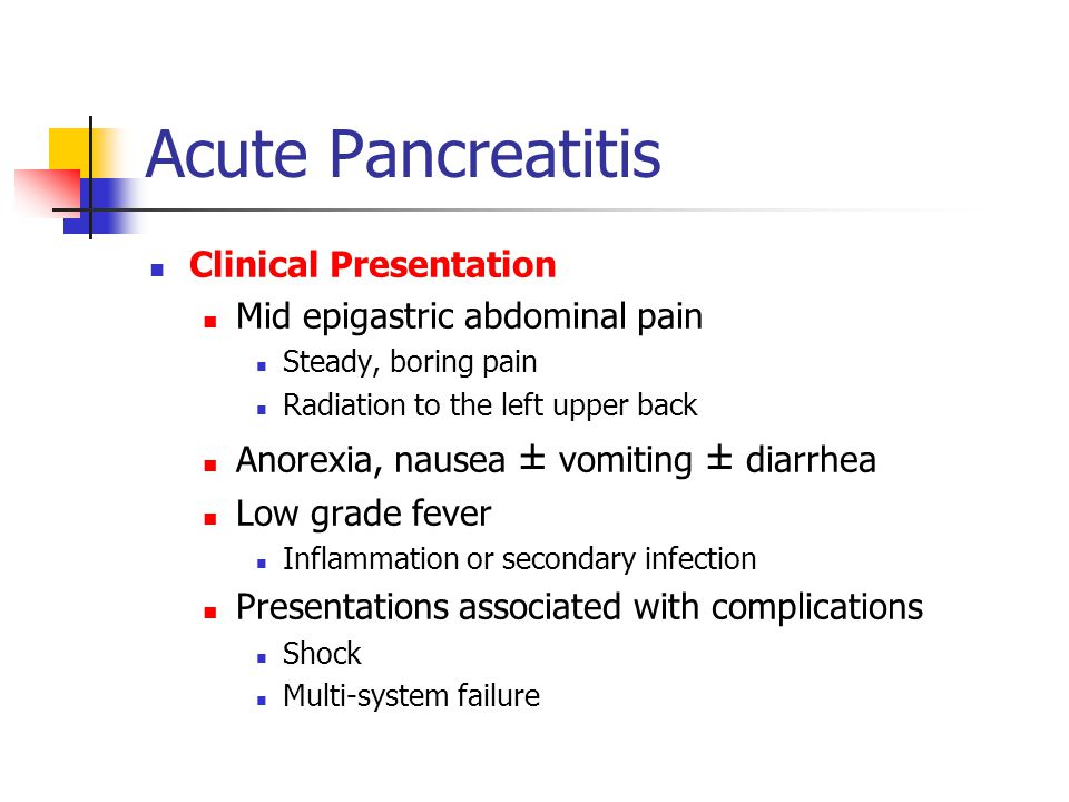 Acute Pancreatitis Clinical Presentation Mid epigastric abdominal pain