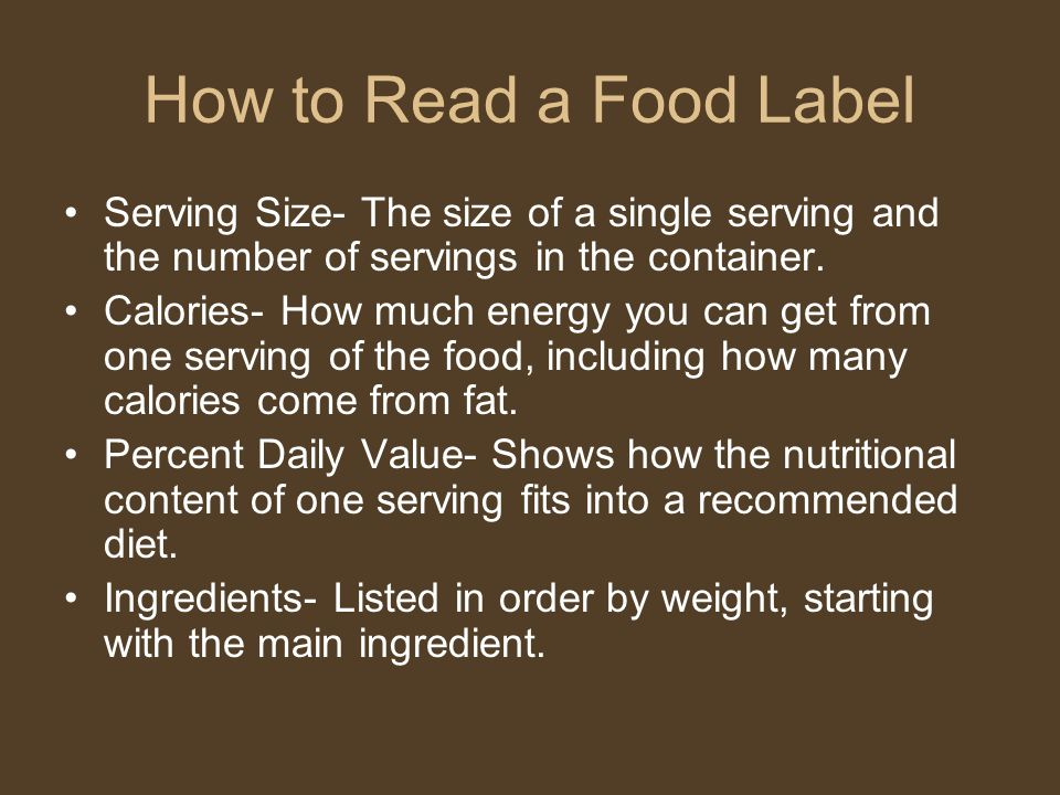 How to Read a Food Label Serving Size- The size of a single serving and the number of servings in the container.