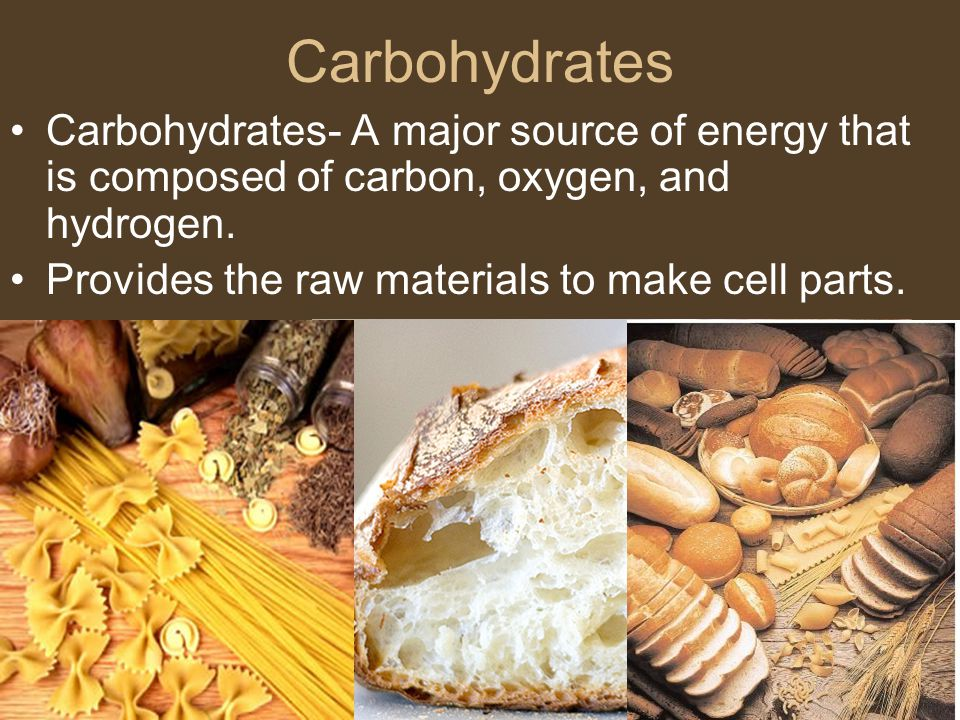 Carbohydrates Carbohydrates- A major source of energy that is composed of carbon, oxygen, and hydrogen.