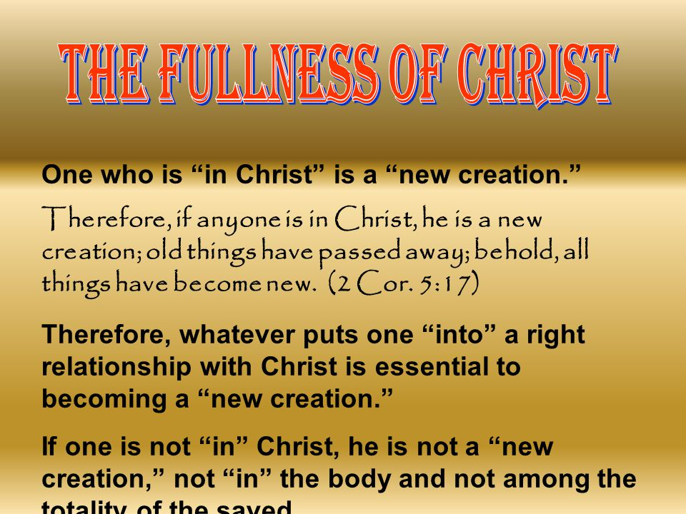 THE FULLNESS OF CHRIST One who is in Christ is a new creation.