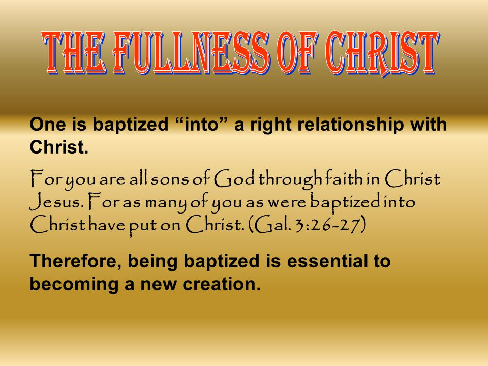 THE FULLNESS OF CHRIST One is baptized into a right relationship with Christ.