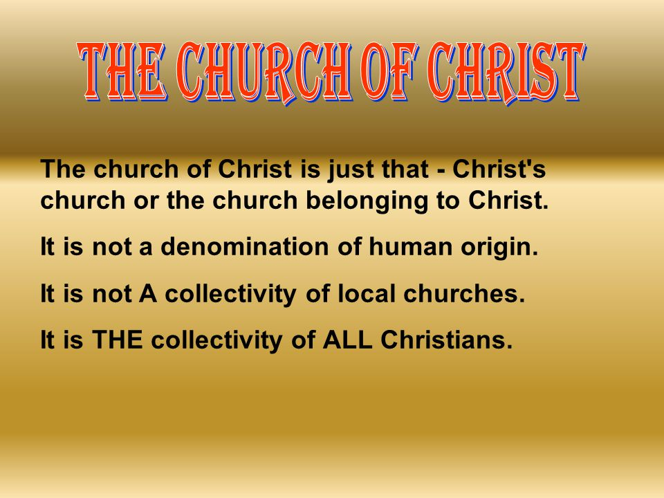THE CHURCH OF CHRIST The church of Christ is just that - Christ s church or the church belonging to Christ.