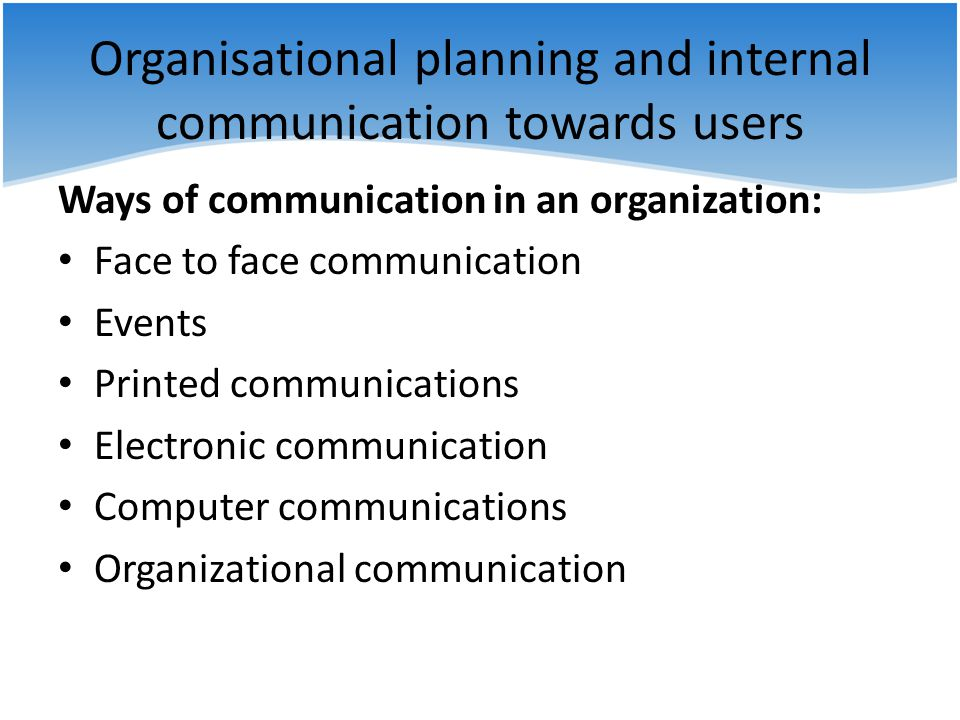 Organisational planning and internal communication towards users