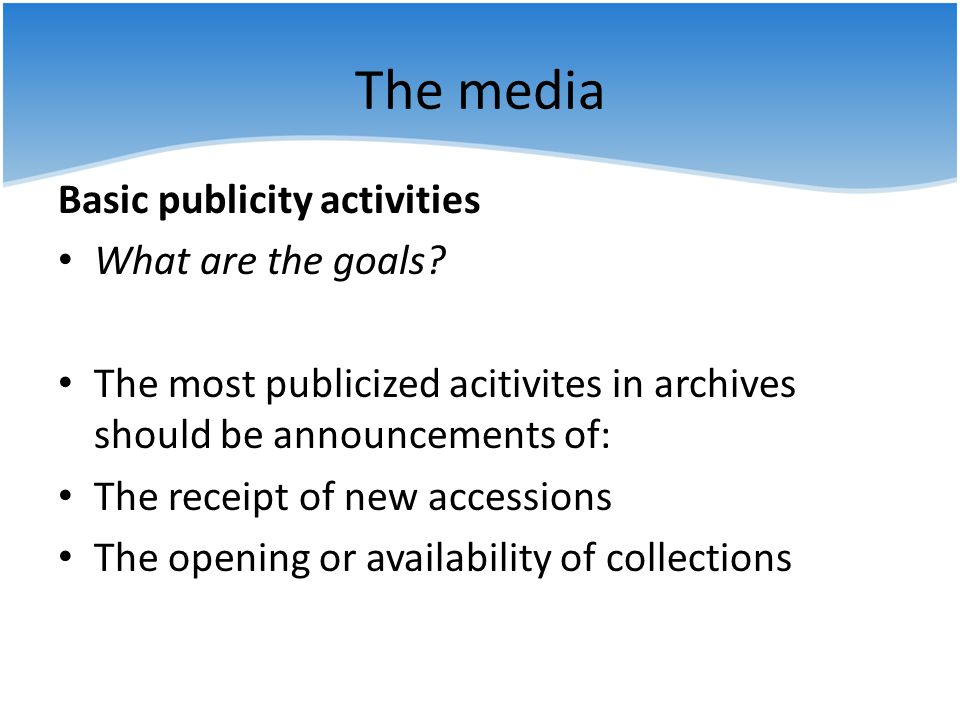 The media Basic publicity activities What are the goals