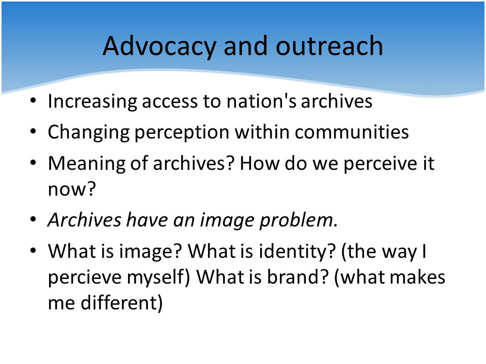 Advocacy and outreach Increasing access to nation s archives