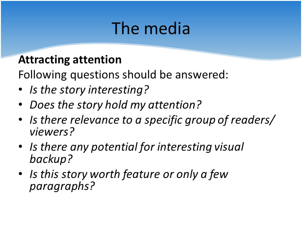 The media Attracting attention Following questions should be answered:
