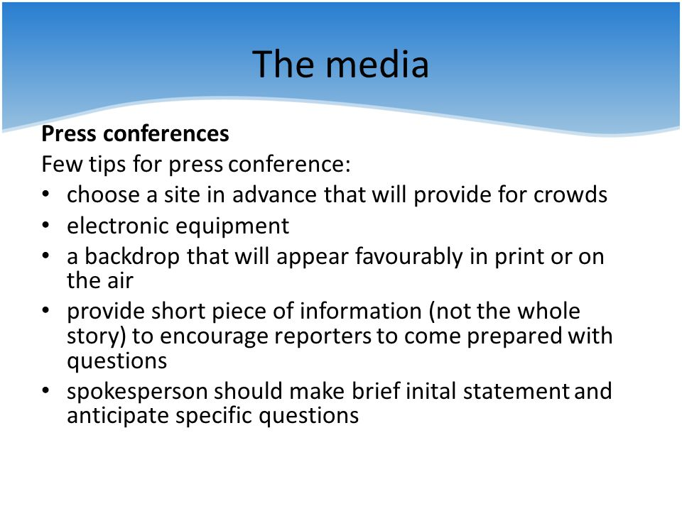 The media Press conferences Few tips for press conference: